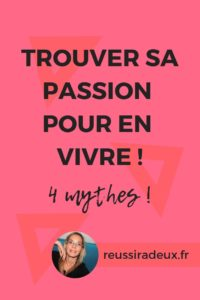 trouver sa passion mythes reussiradeux